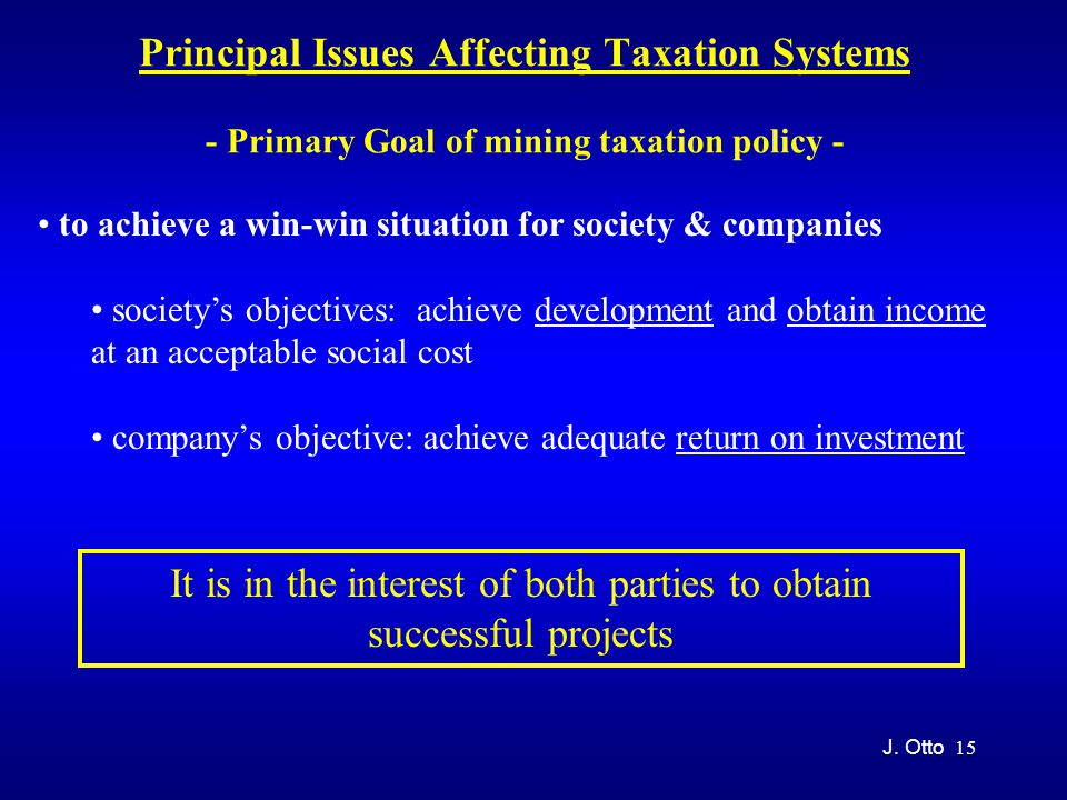 15 Principal Issues Affecting Taxation Systems - Primary Goal of mining taxation policy - J.