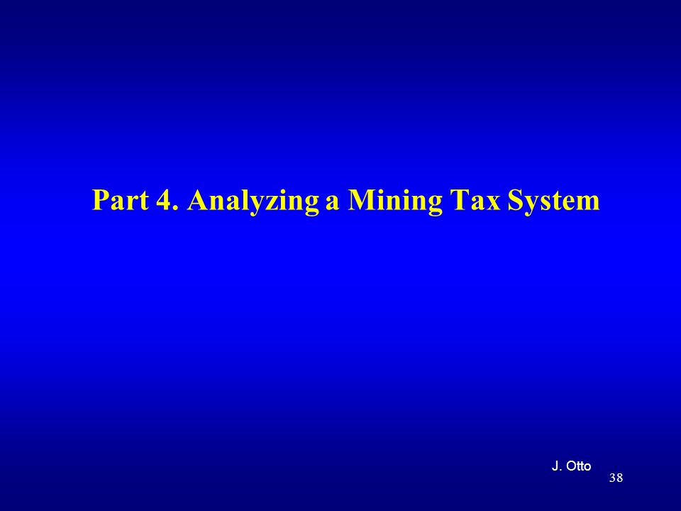 38 Part 4. Analyzing a Mining Tax System J. Otto