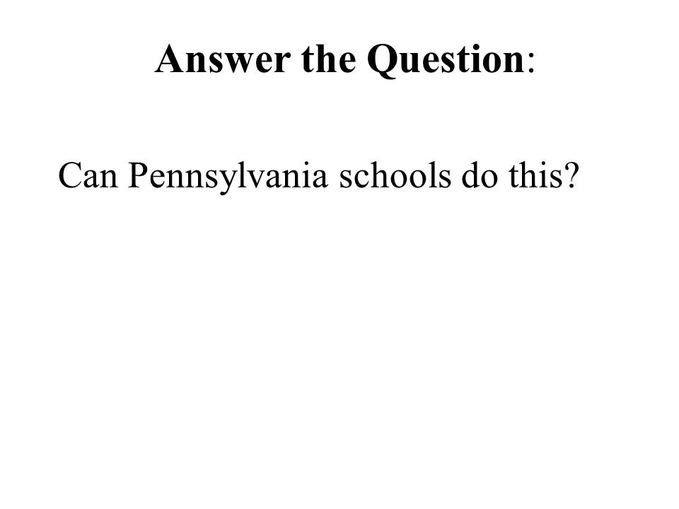 Answer the Question: Can Pennsylvania schools do this