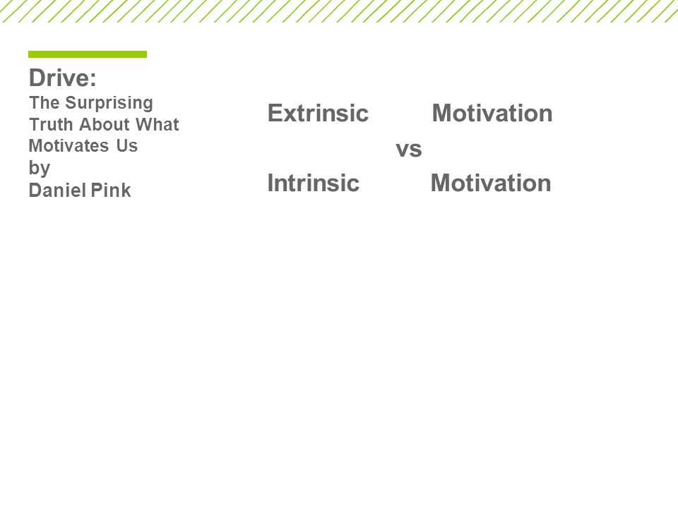 Drive: The Surprising Truth About What Motivates Us by Daniel Pink Extrinsic Motivation vs Intrinsic Motivation