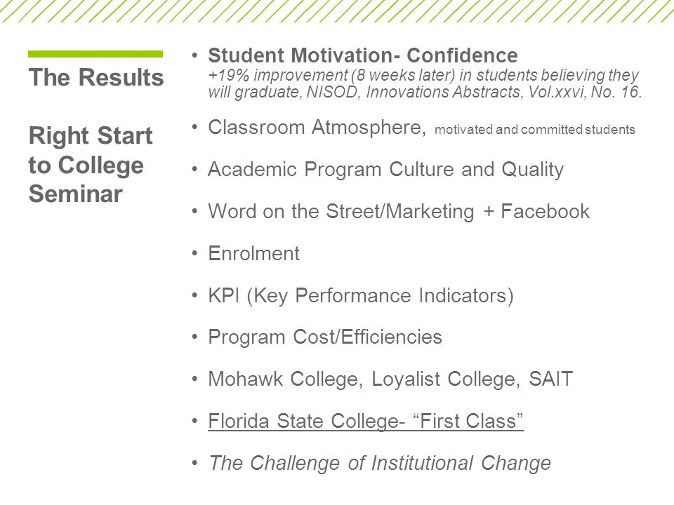 The Results Right Start to College Seminar Student Motivation- Confidence +19% improvement (8 weeks later) in students believing they will graduate, NISOD, Innovations Abstracts, Vol.xxvi, No.