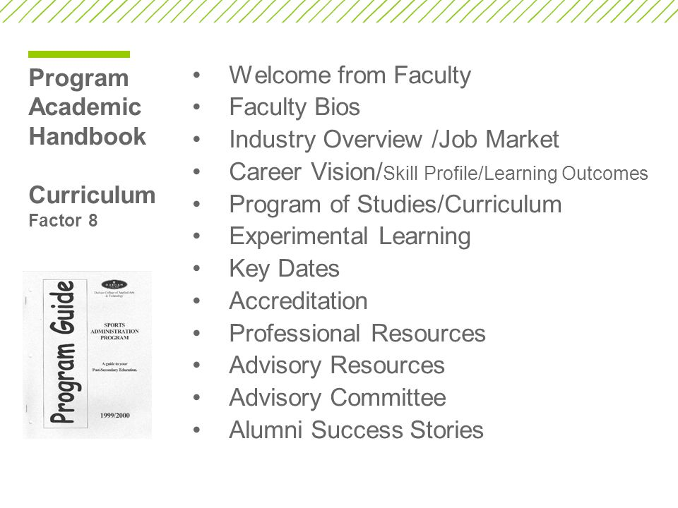 Program Academic Handbook Curriculum Factor 8 Welcome from Faculty Faculty Bios Industry Overview /Job Market Career Vision/ Skill Profile/Learning Outcomes Program of Studies/Curriculum Experimental Learning Key Dates Accreditation Professional Resources Advisory Resources Advisory Committee Alumni Success Stories