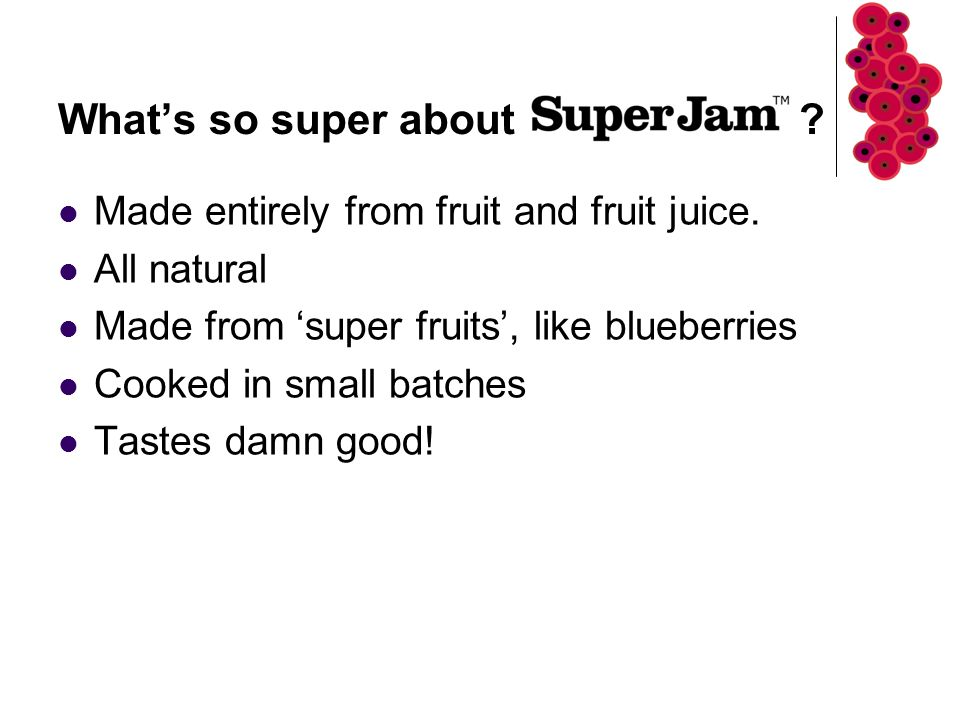 What's so super about . Made entirely from fruit and fruit juice.