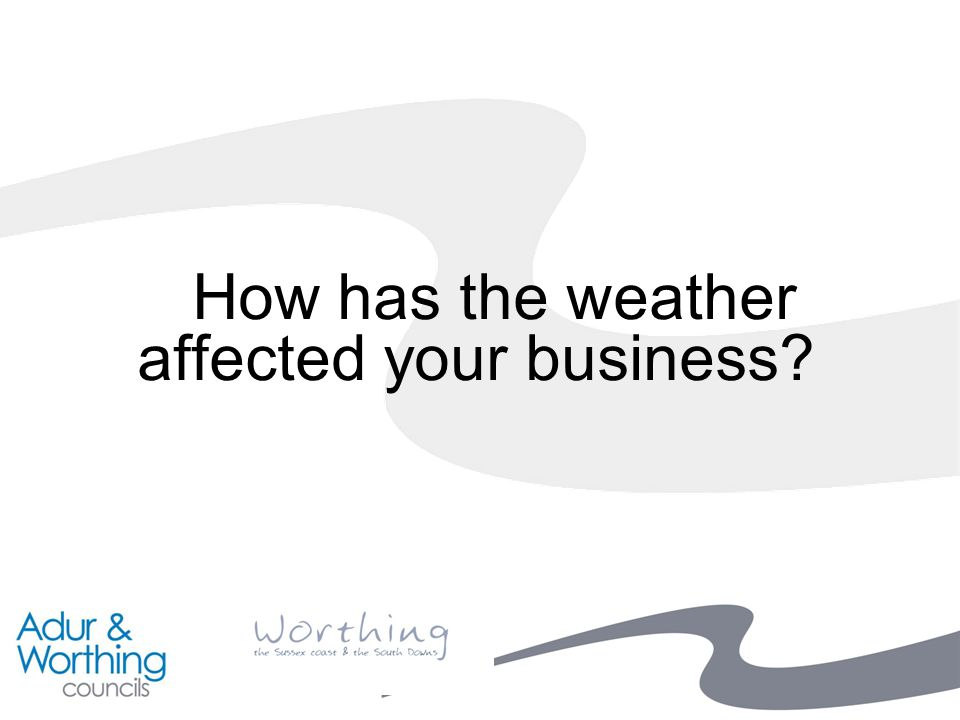 How has the weather affected your business