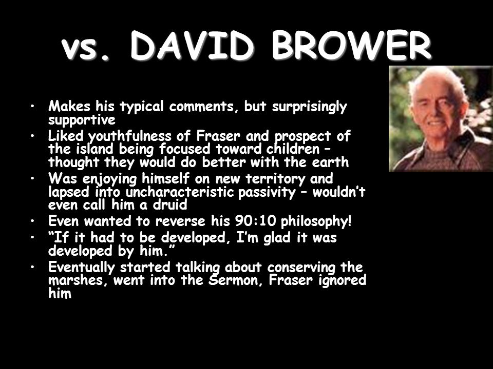 vs. DAVID BROWER Makes his typical comments, but surprisingly supportive Liked youthfulness of Fraser and prospect of the island being focused toward