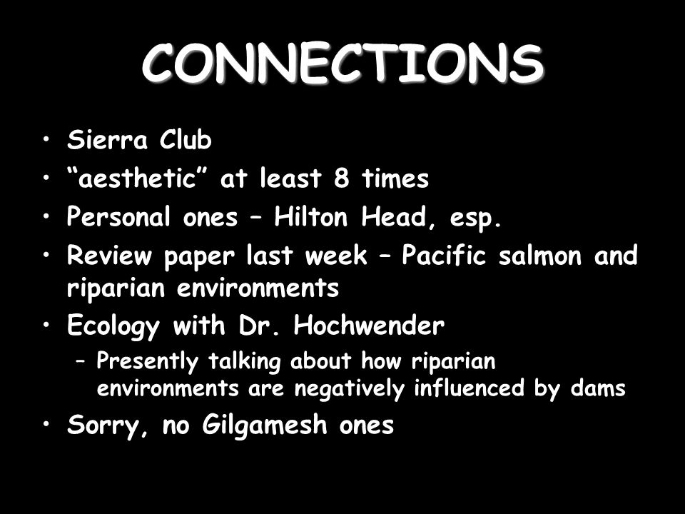 CONNECTIONS Sierra Club aesthetic at least 8 times Personal ones – Hilton Head, esp.