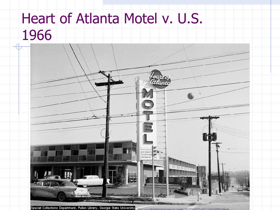 Heart of Atlanta Motel v. U.S. 1966 http://www.atlantatimemachine.com/images/HEART%20OF%20ATL%20LBGPF6-016a.jpg
