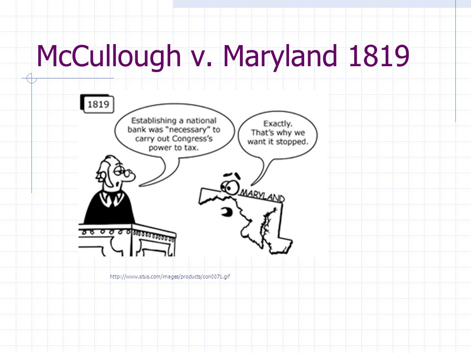 McCullough v. Maryland 1819 http://www.stus.com/images/products/con0071.gif