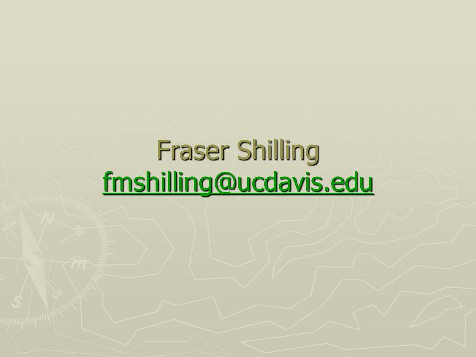 Fraser Shilling fmshilling@ucdavis.edu fmshilling@ucdavis.edu