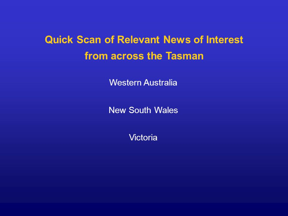 Quick Scan of Relevant News of Interest from across the Tasman Western Australia New South Wales Victoria