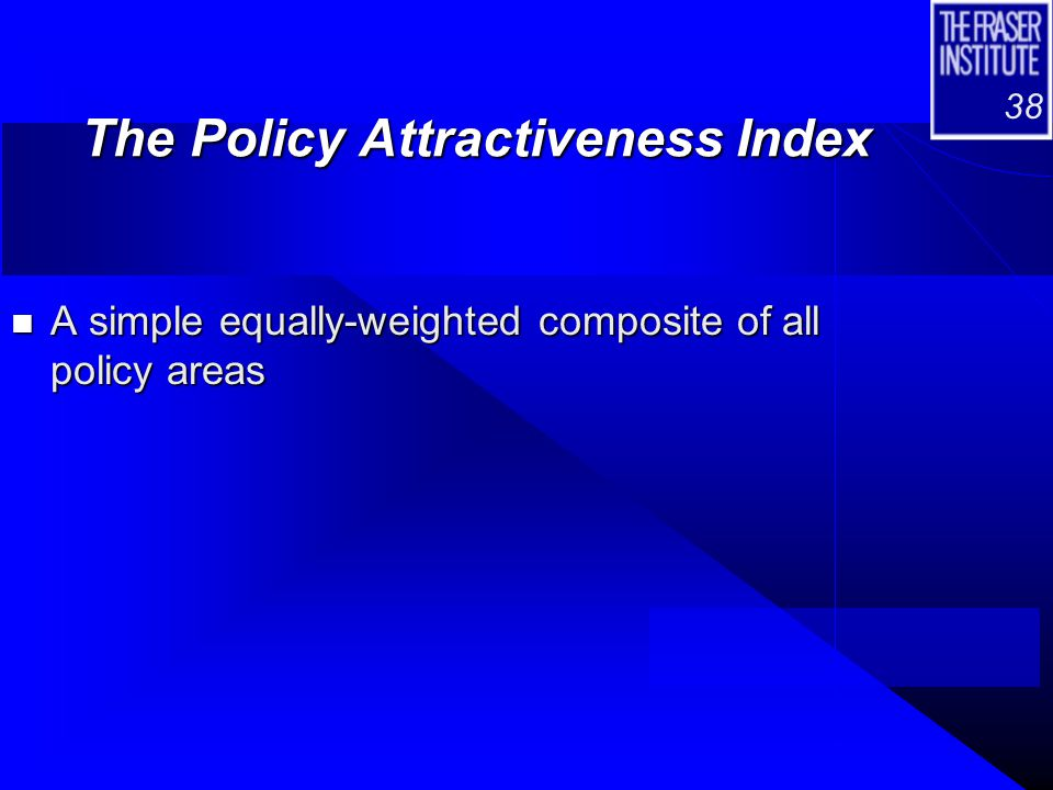 38 The Policy Attractiveness Index n A simple equally-weighted composite of all policy areas