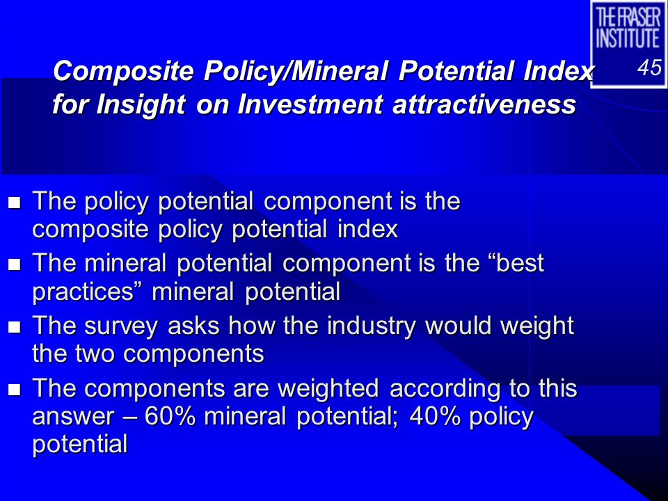 45 Composite Policy/Mineral Potential Index for Insight on Investment attractiveness n The policy potential component is the composite policy potentia