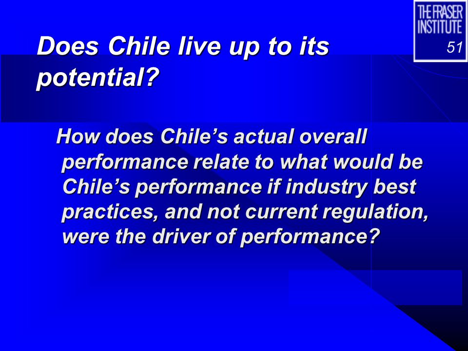 51 Does Chile live up to its potential? How does Chile's actual overall performance relate to what would be Chile's performance if industry best pract