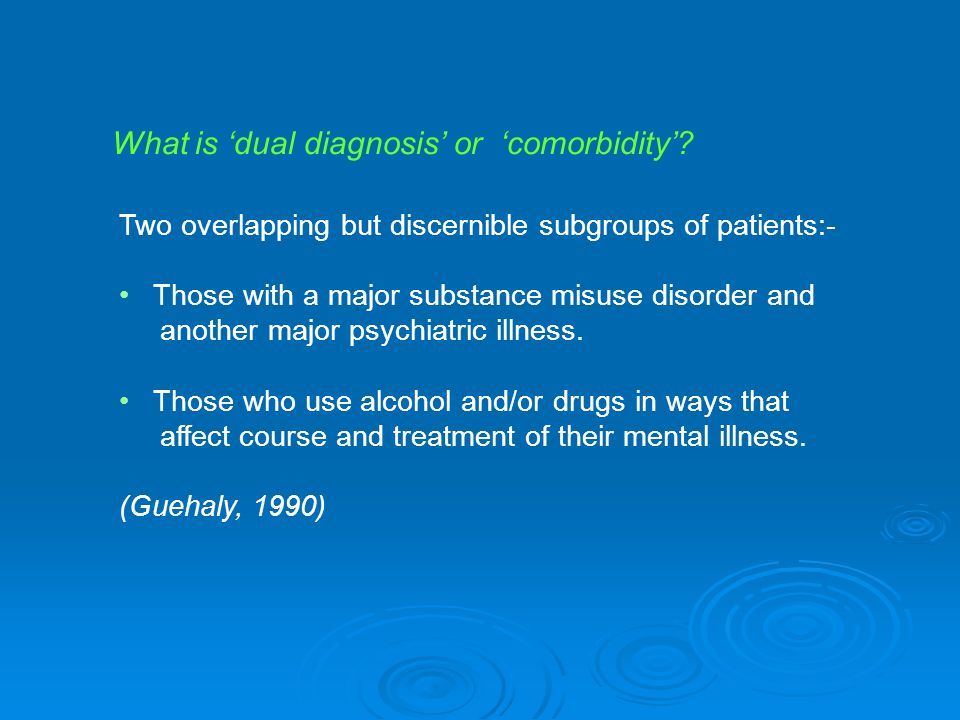 What is 'dual diagnosis' or 'comorbidity'.