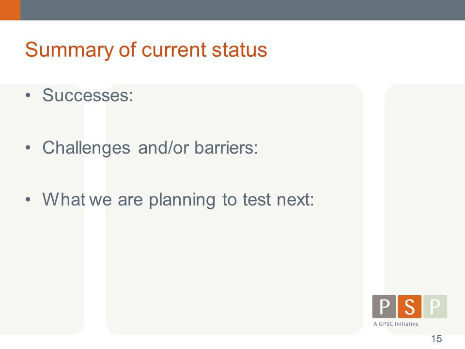 Summary of current status Successes: Challenges and/or barriers: What we are planning to test next: 15