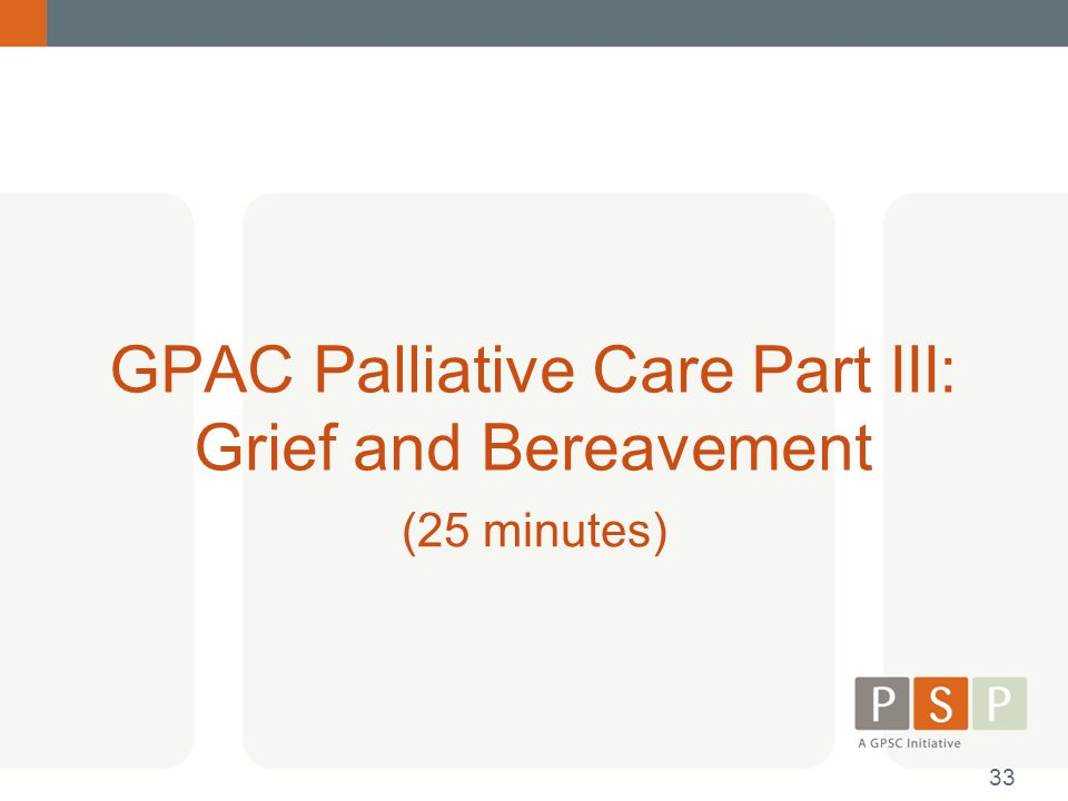 GPAC Palliative Care Part III: Grief and Bereavement (25 minutes) 33