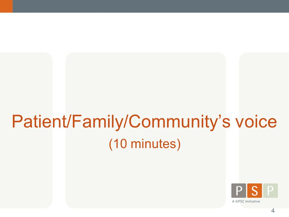 Patient/Family/Community's voice (10 minutes) 4