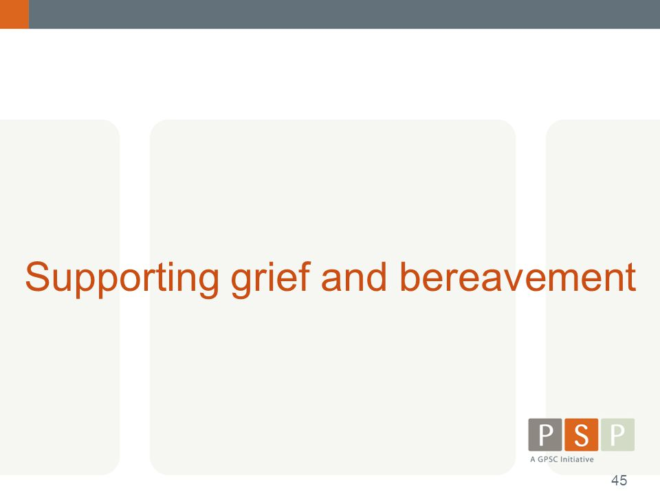 Supporting grief and bereavement 45