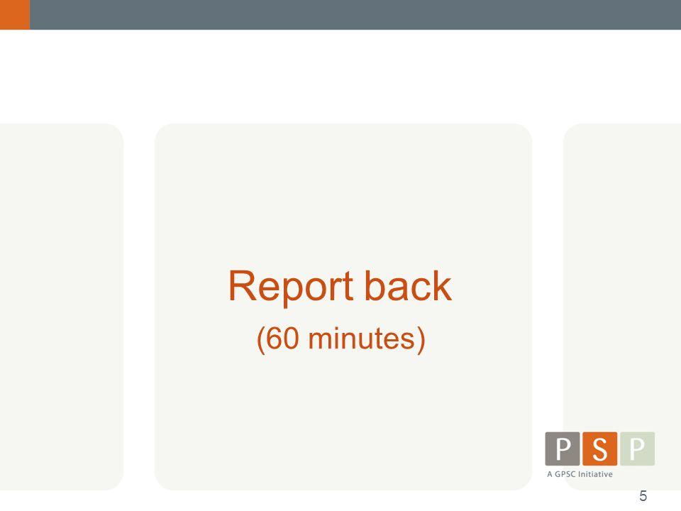 Report back (60 minutes) 5