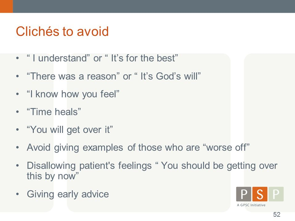 """Clichés to avoid """" I understand"""" or """" It's for the best"""" """"There was a reason"""" or """" It's God's will"""" """"I know how you feel"""" """"Time heals"""" """"You will get o"""