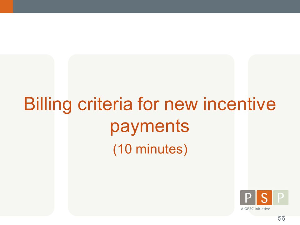 Billing criteria for new incentive payments (10 minutes) 56