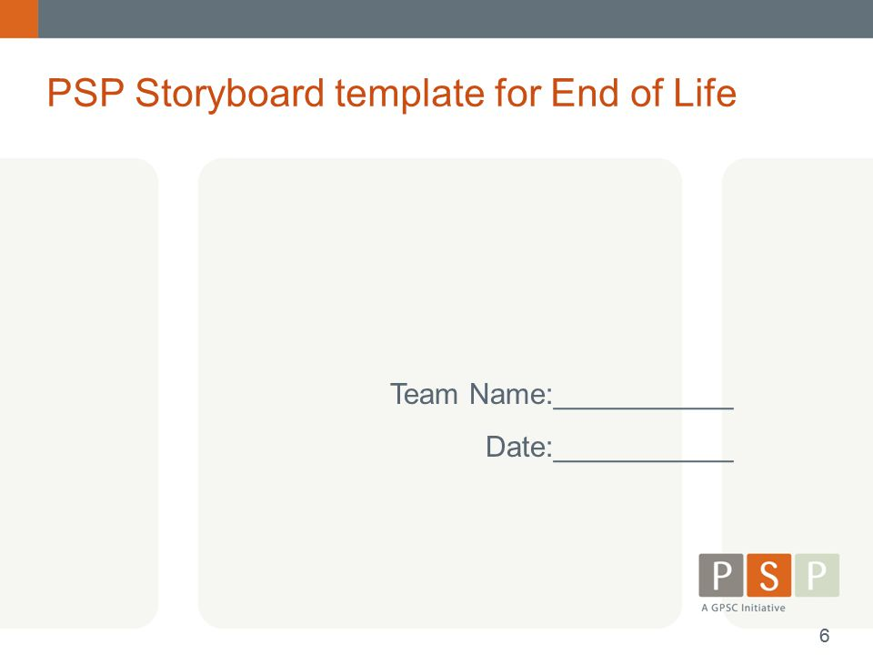 Team Name:___________ Date:___________ PSP Storyboard template for End of Life 66