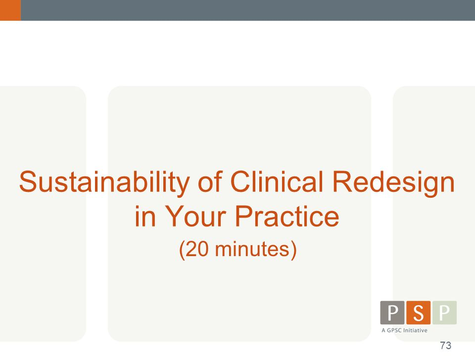 Sustainability of Clinical Redesign in Your Practice (20 minutes) 73