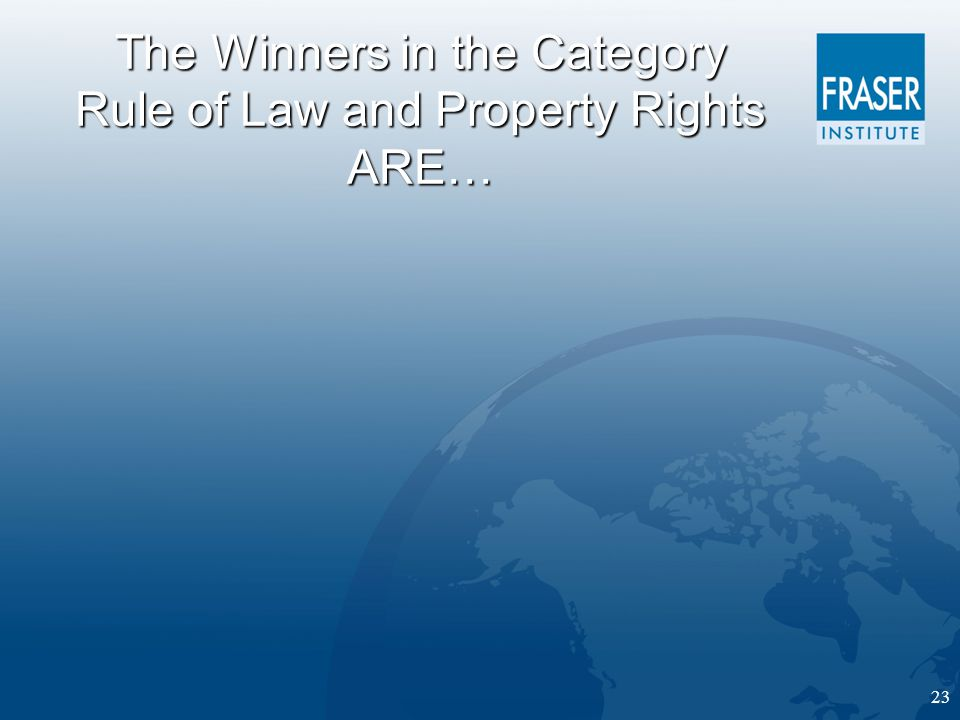 23 The Winners in the Category Rule of Law and Property Rights ARE…
