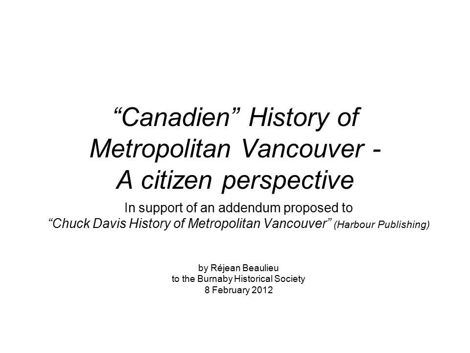 """Canadien"" History of Metropolitan Vancouver - A citizen perspective In support of an addendum proposed to ""Chuck Davis History of Metropolitan Vancou"