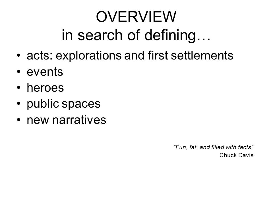"OVERVIEW in search of defining… acts: explorations and first settlements events heroes public spaces new narratives ""Fun, fat, and filled with facts"""