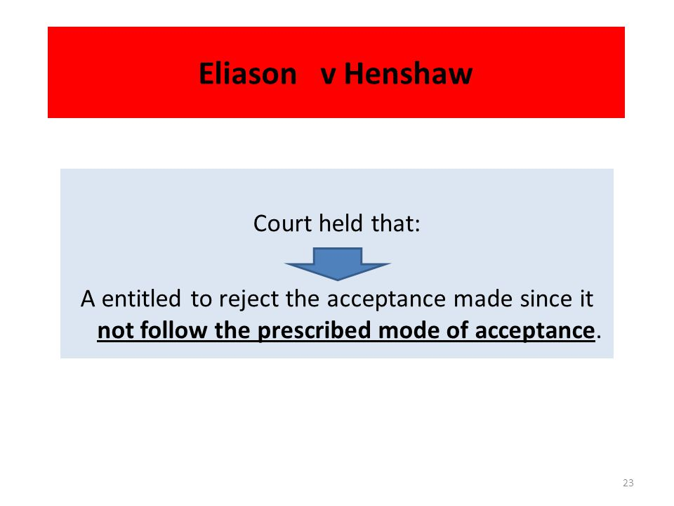 Eliason v Henshaw The issue : Whether the said acceptance is valid? 22