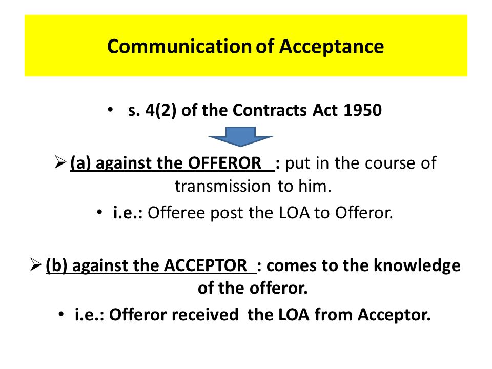 Communication of Acceptance General Rule: acceptance must be communicated to the proposer. 26