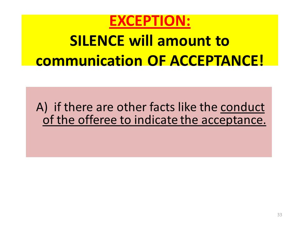 EXCEPTION: SILENCE will amount to communication OF ACCEPTANCE.