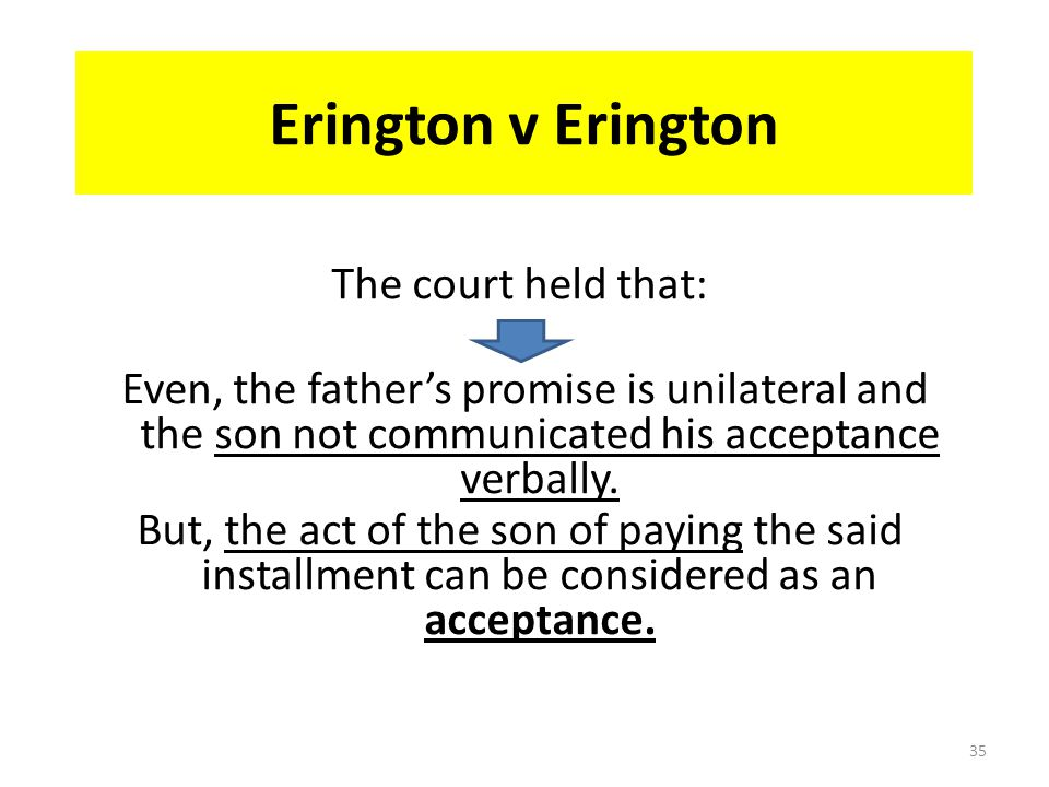 Erington v Erington A father promised his son & daughter in law that if they paid off the installments on a house, he would transfer the house to the son.