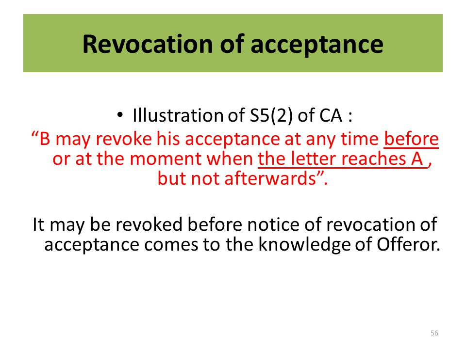 Revocation of acceptance S5(2) of CA : An acceptance may be revoked at any time before the communication of the acceptance is complete against the acceptor, but not afterwards .