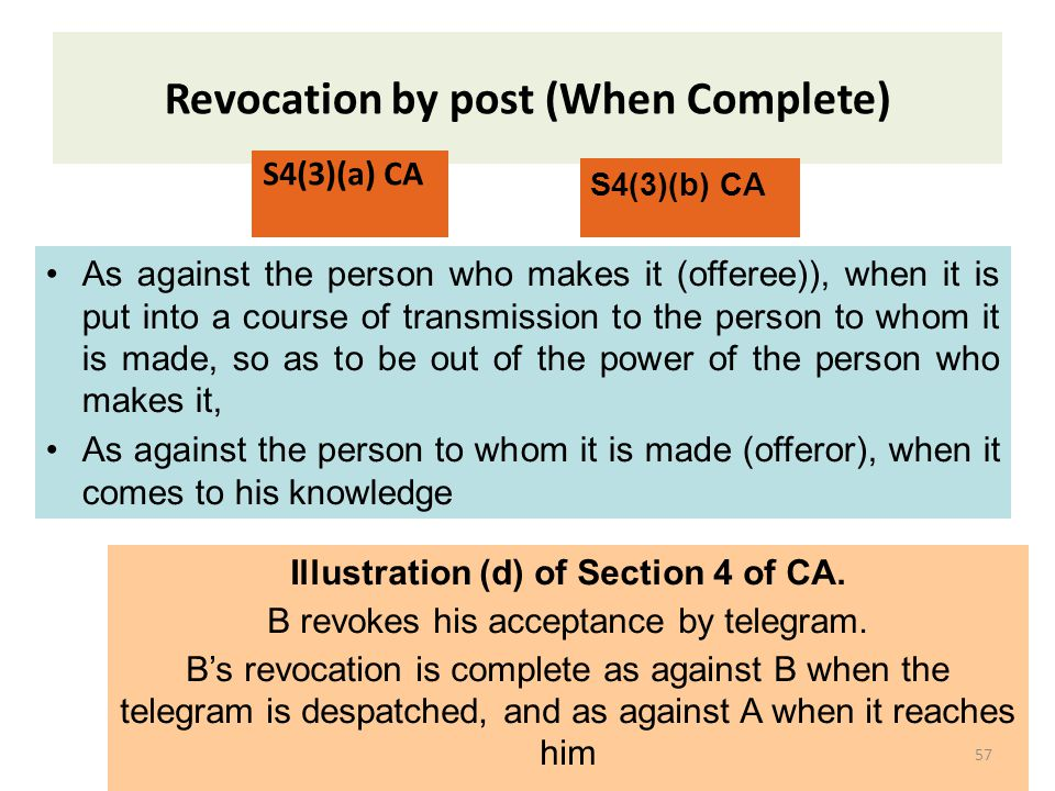 Revocation of acceptance Illustration of S5(2) of CA : B may revoke his acceptance at any time before or at the moment when the letter reaches A, but not afterwards .
