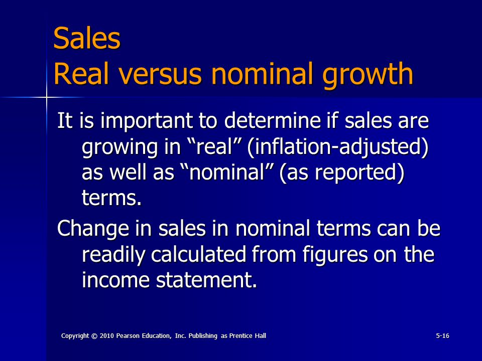 "Copyright © 2010 Pearson Education, Inc. Publishing as Prentice Hall5-16 It is important to determine if sales are growing in ""real"" (inflation-adjust"