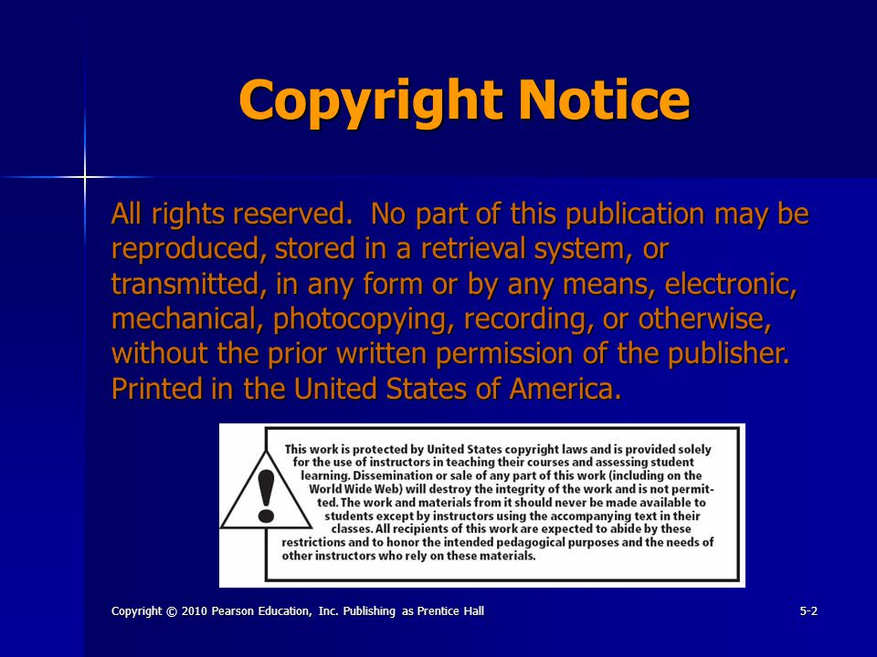 Copyright © 2010 Pearson Education, Inc. Publishing as Prentice Hall5-2 Copyright Notice All rights reserved. No part of this publication may be repro
