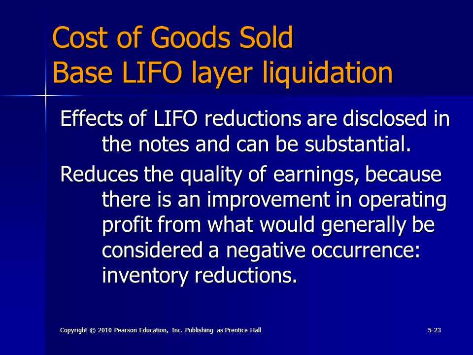 Copyright © 2010 Pearson Education, Inc. Publishing as Prentice Hall5-23 Effects of LIFO reductions are disclosed in the notes and can be substantial.