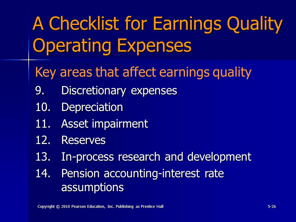Copyright © 2010 Pearson Education, Inc. Publishing as Prentice Hall5-26 A Checklist for Earnings Quality Operating Expenses 9.Discretionary expenses