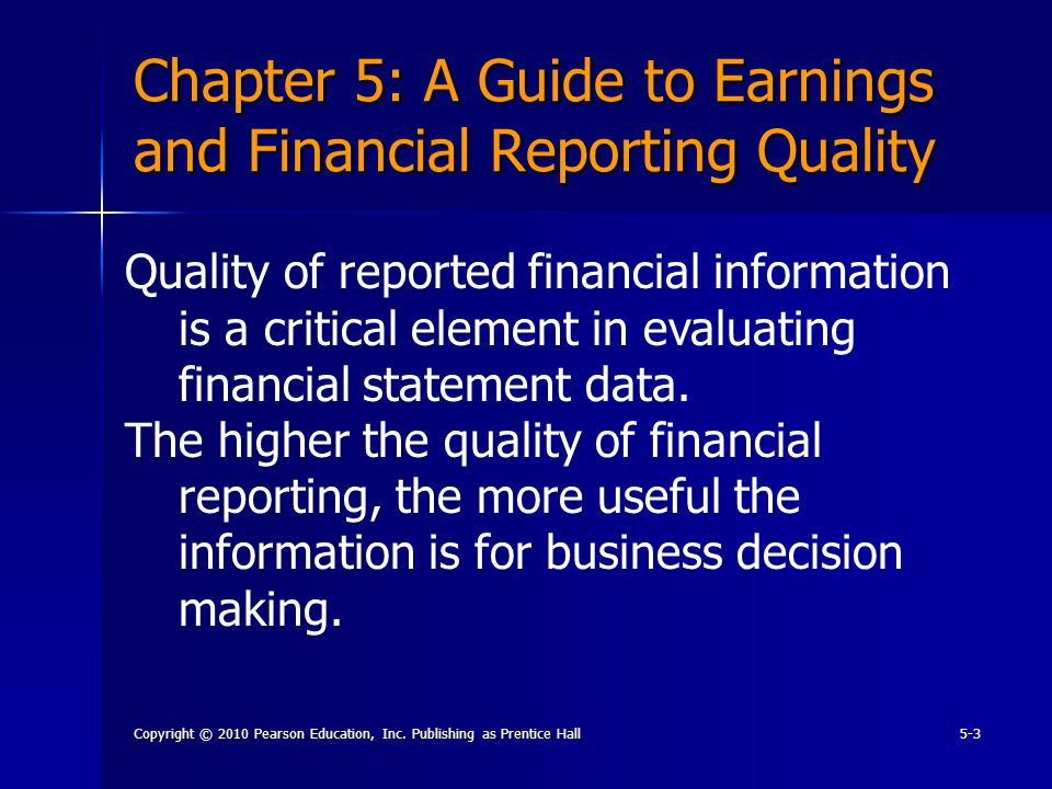 Copyright © 2010 Pearson Education, Inc. Publishing as Prentice Hall5-3 Chapter 5: A Guide to Earnings and Financial Reporting Quality Quality of repo
