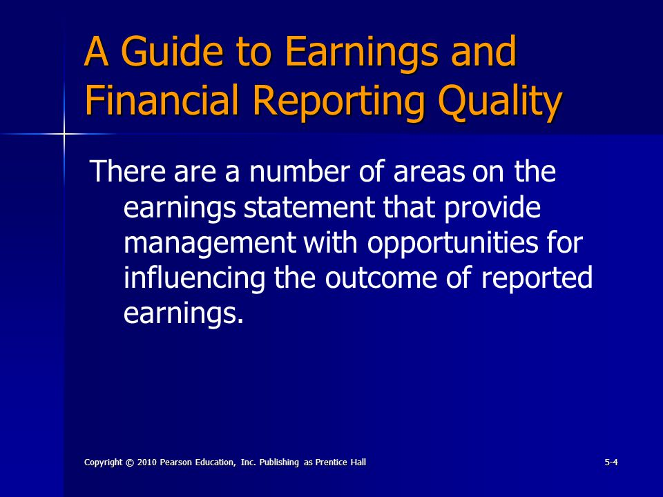 Copyright © 2010 Pearson Education, Inc. Publishing as Prentice Hall5-4 A Guide to Earnings and Financial Reporting Quality There are a number of area