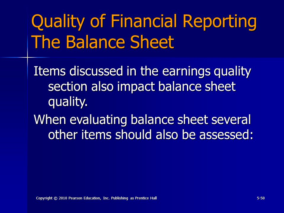 Copyright © 2010 Pearson Education, Inc. Publishing as Prentice Hall5-50 Quality of Financial Reporting The Balance Sheet Items discussed in the earni