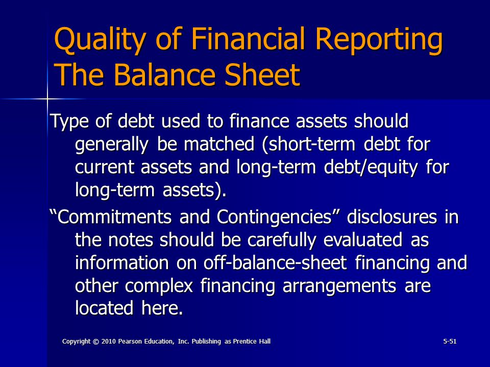 Copyright © 2010 Pearson Education, Inc. Publishing as Prentice Hall5-51 Quality of Financial Reporting The Balance Sheet Type of debt used to finance