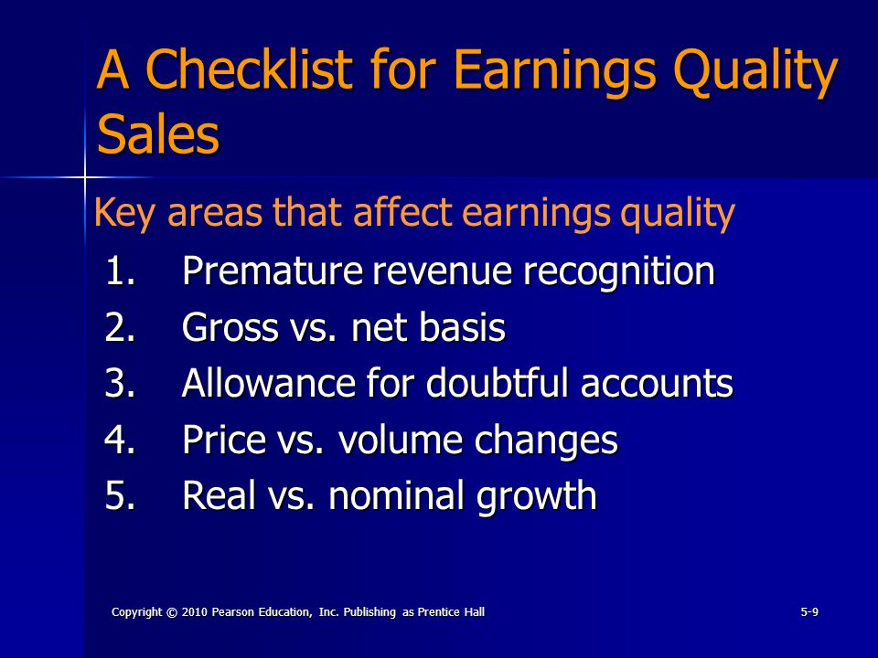 Copyright © 2010 Pearson Education, Inc. Publishing as Prentice Hall5-9 A Checklist for Earnings Quality Sales 1.Premature revenue recognition 2.Gross