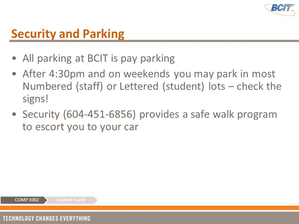 Security and Parking All parking at BCIT is pay parking After 4:30pm and on weekends you may park in most Numbered (staff) or Lettered (student) lots