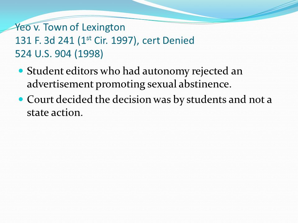 Yeo v. Town of Lexington 131 F. 3d 241 (1 st Cir. 1997), cert Denied 524 U.S. 904 (1998) Student editors who had autonomy rejected an advertisement pr
