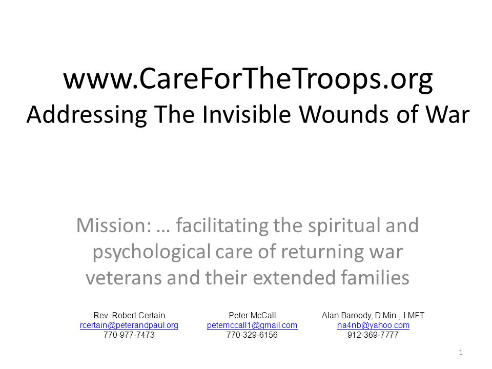 www.CareForTheTroops.org Addressing The Invisible Wounds of War Mission: … facilitating the spiritual and psychological care of returning war veterans and their extended families 1 Rev.