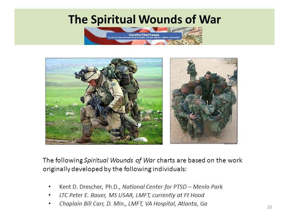 The Spiritual Wounds of War 29 The following Spiritual Wounds of War charts are based on the work originally developed by the following individuals: Kent D.