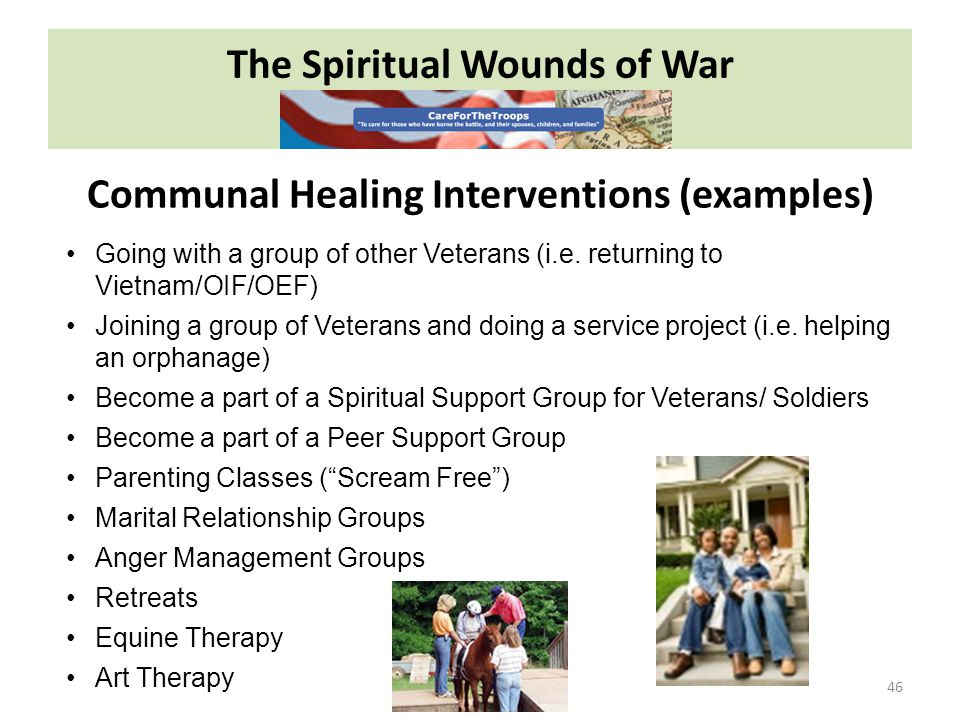 The Spiritual Wounds of War 46 Going with a group of other Veterans (i.e.
